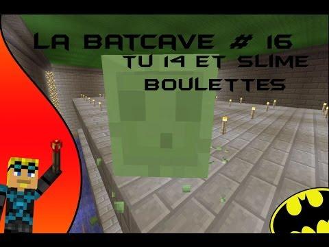 La Batcave #16: TU 14 et Slime boulettes (part 1)