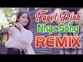 Tuyệt Đỉnh Nhạc Sống Trữ Tình Remix 2020 - Đây Mới Là Nhạc Trữ Tình Remix Chuẩn Nhất