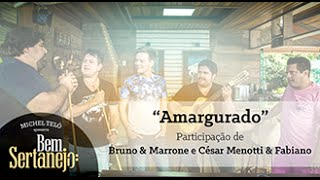 Michel Teló part. Bruno&Marrone e César Menotti&Fabiano - Amargurado [Bem Sertanejo]