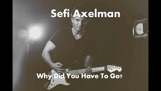 Sefi Axelman - Why Did You Have To Go? | 2018