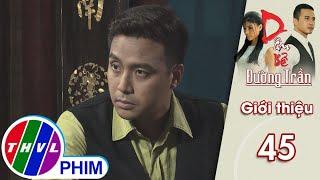 Kim Cẩm: Gạt người, người gạt | Hé lộ phim Dâu bể đường trần - Tập 45
