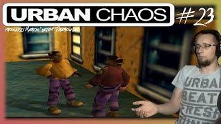 Najbardziej potrzebna misja [Urban Chaos #23]