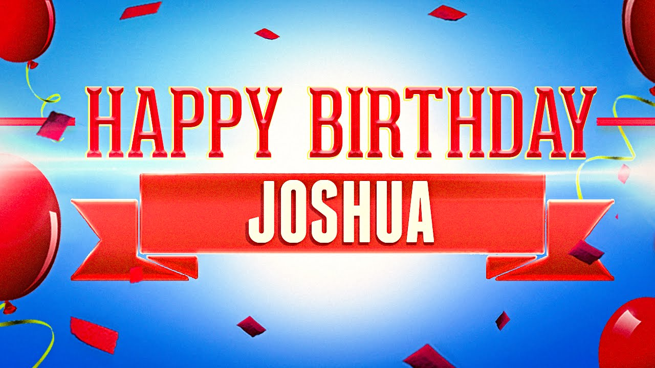 Happy Birthday Cake Joshua Images ~ Happy birthday joshua youtube