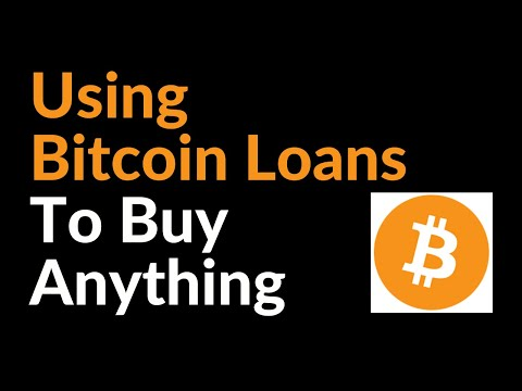 Using Bitcoin Loans To Buy Anything