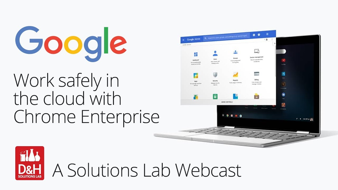 Work Safely in the Cloud w/ Chrome Enterprise - A Solutions Lab Webcast