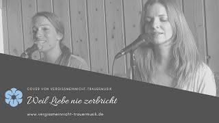 """Trauerlied """"Weil Liebe nie zerbricht"""" von Helene Fischer gesungen von Vergissmeinnicht-Trauermusik"""