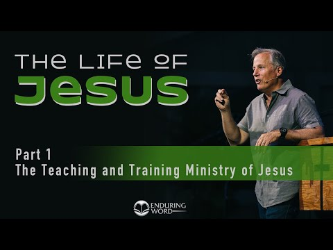 The Life Of Jesus 1   The Teaching And Training Ministry Of Jesus 1