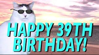 HAPPY 39th BIRTHDAY! - EPIC CAT Happy Birthday Song