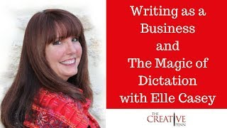 Writing As A Business And The Magic Of Dictation With Elle Casey