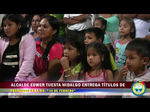 """ALCALDE EDWER TUESTA ENTREGA TÍTULOS DE PROPIEDAD EN AA.HH """"14 DE FEBRERO"""""""