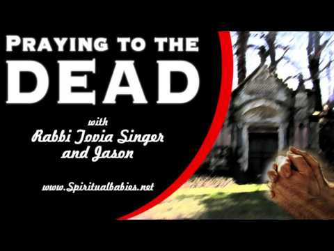 Praying to the Dead with Rabbi Tovia Singer