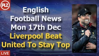 Liverpool Beat United To Stay Top - Monday 17th December - PLZ English Football News