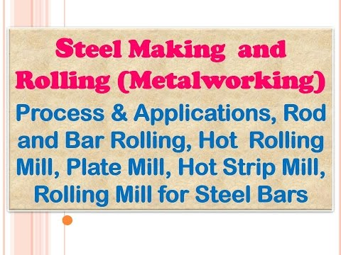 Steel Making  and Rolling (Metalworking): Process & Applications, Rod and Bar Rolling, Plate Mill