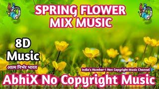 Spring Flower 8D Mix Background Music AbhiX No Copyright Music Royalty Free Music Remix Indian EDM