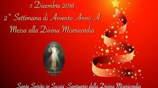 Omelia 5 Dicembre 2016  ore 17:00 Messa alla Divina Misericordia