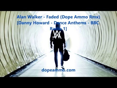 Alan Walker - Faded (Dope Ammo Rmx) [Danny Howard - Dance Anthems - BBC Radio 1]