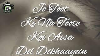 Jo tut ke na tute koi aisa dil dikhay Hum jaise ji rhe koi ji ke to btay best superhit song 2017  18
