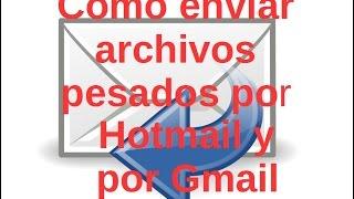 Como enviar archivos pesados por hotmail y por gmail / Como enviar archivos pesados por correo