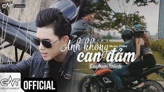 Anh Không Can Đảm - Cao Nam Thành (Official M/V)