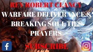 WARFARE DELIVERANCE & BREAKING SOUL TIES PRAYER - REV ROBERT CLANCY