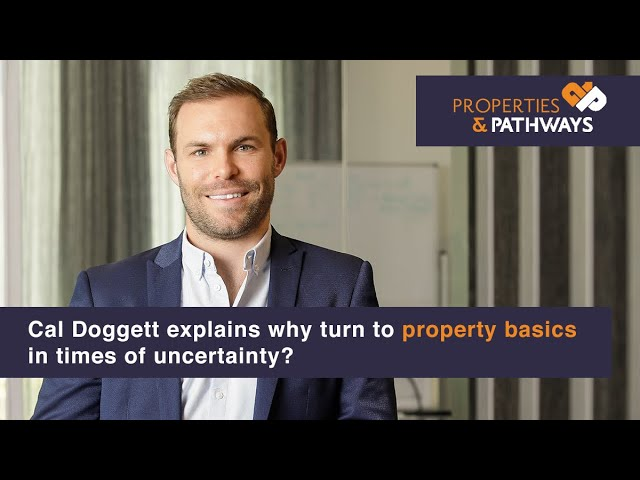 Why turn to property basics in times of uncertainty? | Cal Doggett Explains