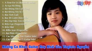 Tuyển Tập Ca Khúc Guitar Hay Nhất Của Virginia Nguyễn ( Phần 1 )