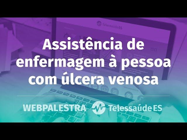 WebPalestra: Assistência de enfermagem à pessoa com úlcera venosa