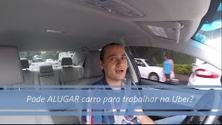 Video Pode ALUGAR carro para trabalhar na Uber? download MP3, 3GP, MP4, WEBM, AVI, FLV November 2017