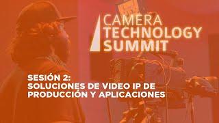 Sesión 2: Soluciones de Video IP de Producción y Aplicaciones