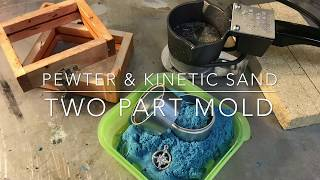 Pewter & Kinetic Sand in a Two Part Mold