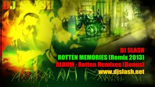 DJ Slash - Rotten Memories (Remix 2013)