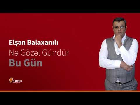 Elsen Balaxanı - Ne Gözel Gündür Bu Gün (Yeni 2019)