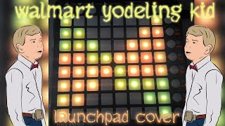 walmart yodeling kid (bombs away remix) launchpad cover