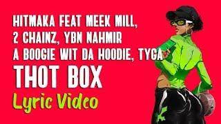 Hitmaka - Thot Box (LYRICS) feat. Meek Mill, 2 Chainz, YBN Nahmir, A Boogie Wit Da Hoodie & Tyga