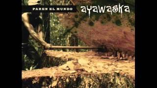 Paren el Mundo-Ayawaska