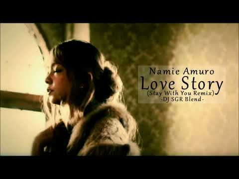 Namie Amuro - Love Story (Stay With You Remix) - DJ SGR Blend
