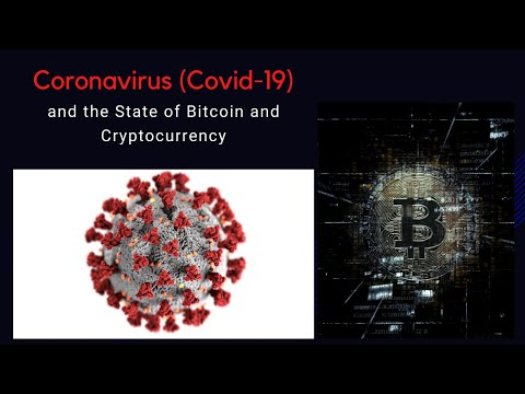 Coronavirus (Covid-19) and the State of Bitcoin and Cryptocurrency