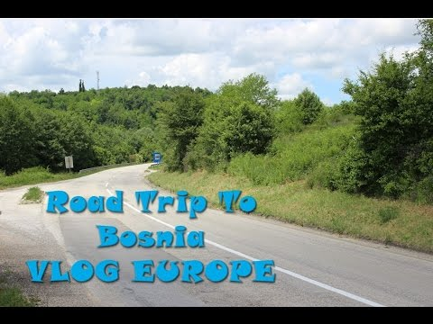 Road Trip to Bosnia - Europe Vlog # 6