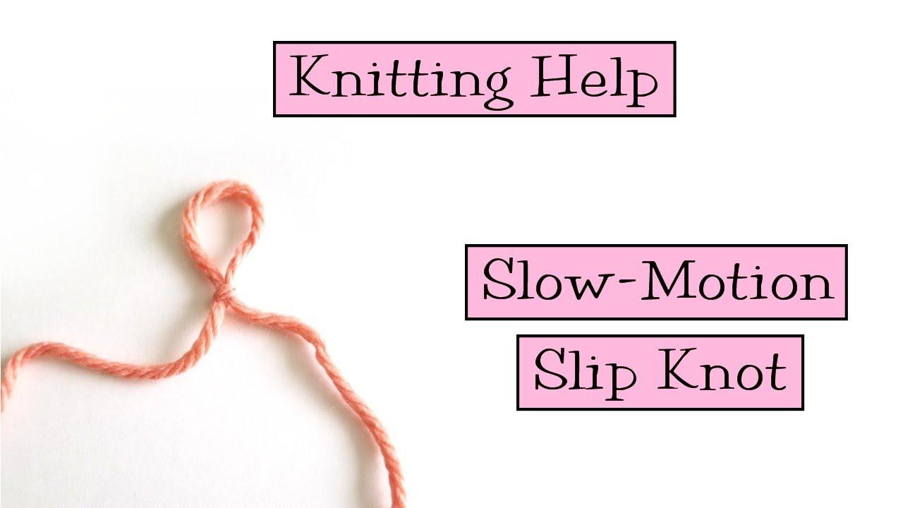 Knitting Help Slow Motion Slip Knot