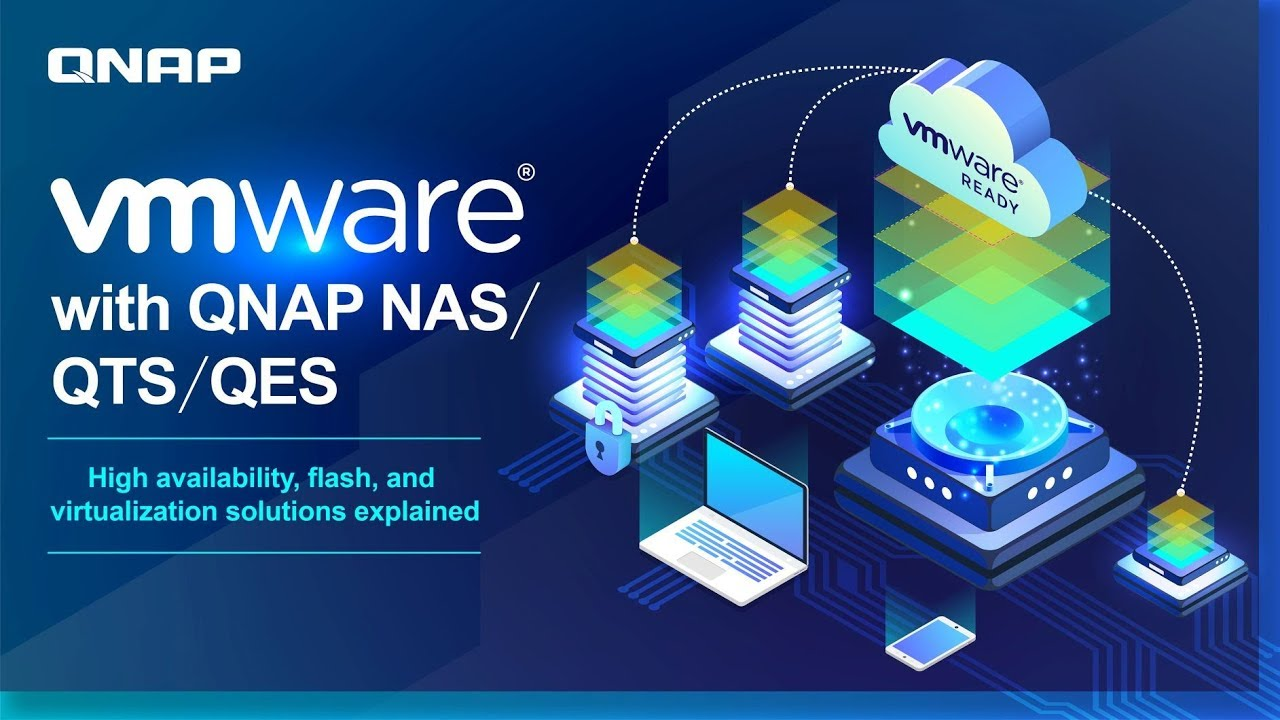 VMware® with QNAP NAS/QTS/QES: High availability, flash, and virtualization  solutions explained