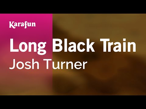 Karaoke Long Black Train - Josh Turner *