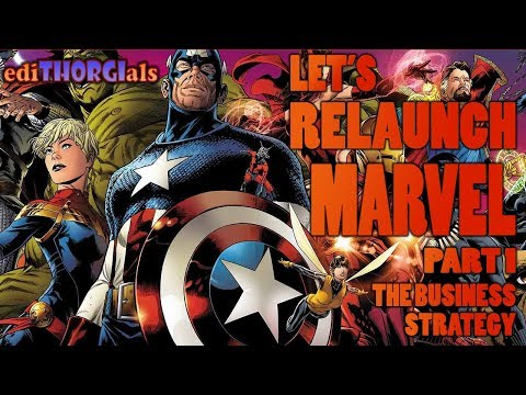 Let's Relaunch Marvel - Part 1 - The Business Strategy - ediTHORGIals