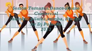 Sesión Temazos Dance-House Comercial (aerobic,pilates,zumba,fitness) by Dj Polacko 2013