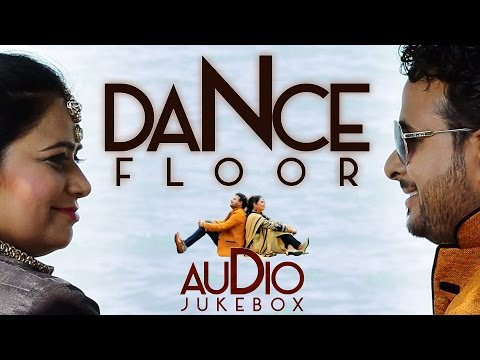 New Punjabi Songs 2015 || DANCE FLOOR || Miss Neelam & Dilraj || FULL ALBUM