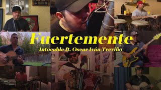 Watch Intocable Fuertemente feat Oscar Ivan Trevino video