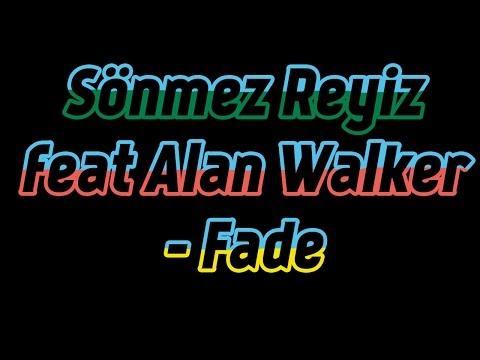 Sönmez Reyiz feat Alan Walker - Fade