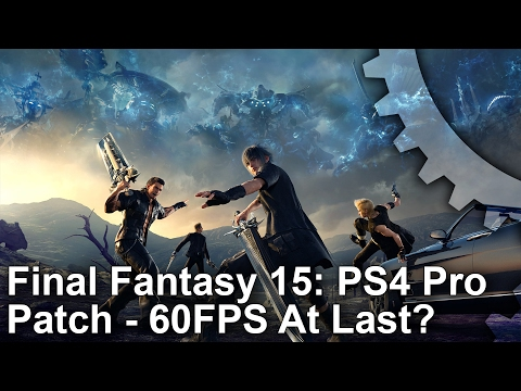 Final Fantasy 15 PS4 Pro Patch 1.05: 60fps At Last?