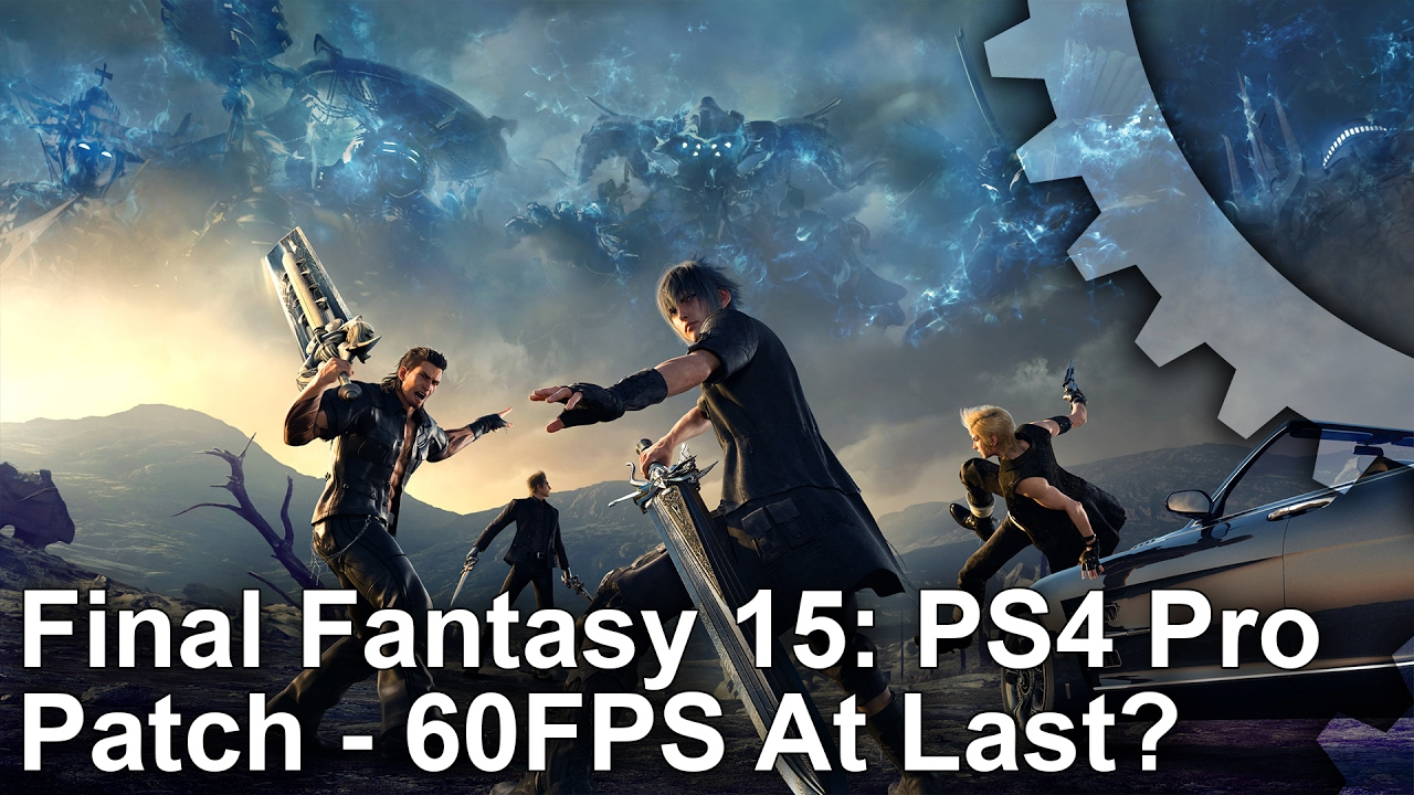 Can Final Fantasy 15's new PS4 Pro patch hit 60fps? • Eurogamer net