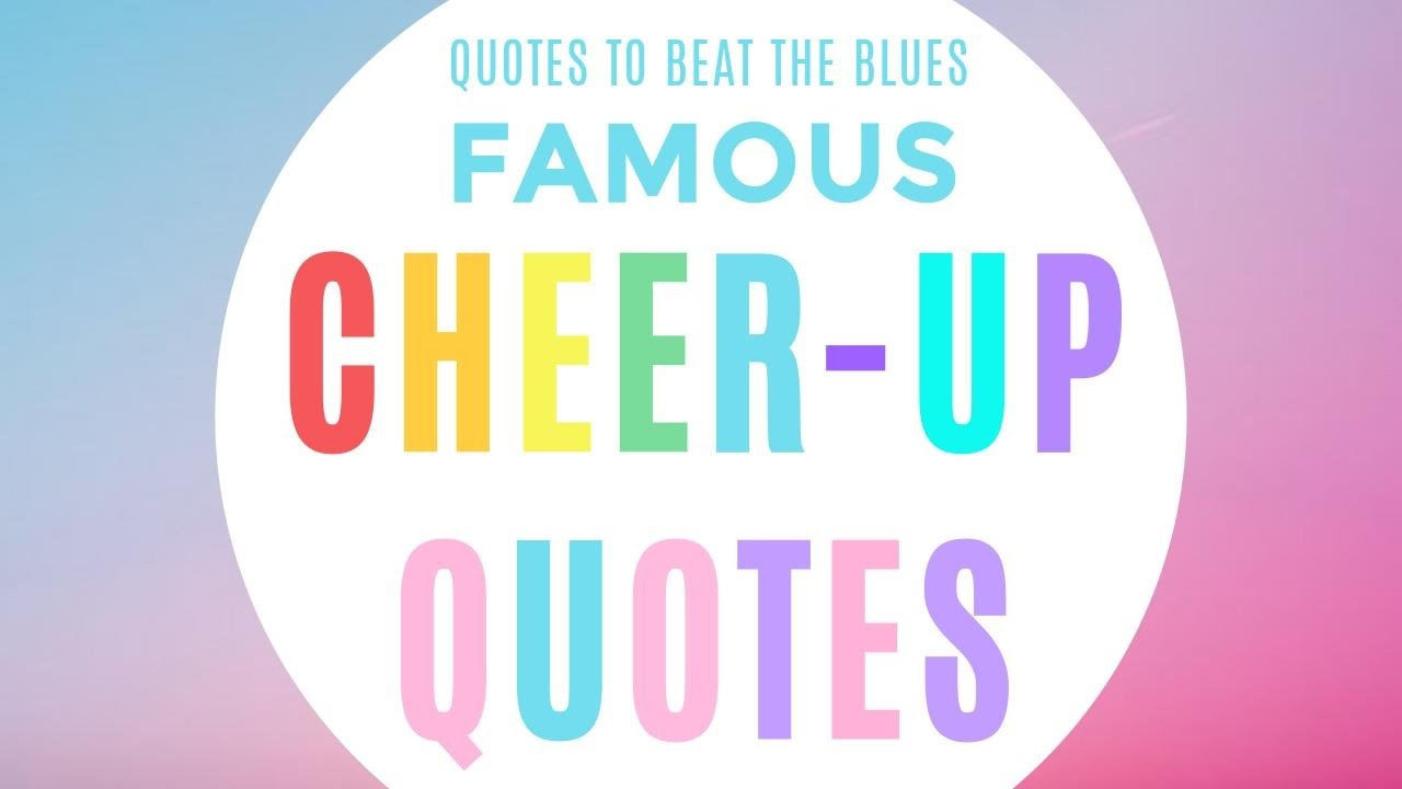 Famous Cheer Up Quotes Youtube