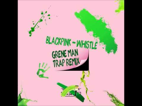 BLACKPINK - 휘파람(Whistle) 리믹스 [Grene Man Trap Remix]  *With Free Download Link*